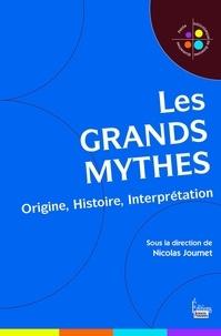 Nicolas Journet - Les grands mythes - Origine, histoire, interprétation.