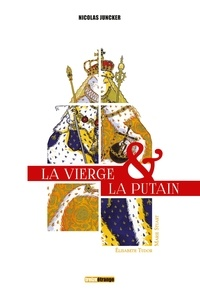 Nicolas Juncker - La vierge & la putain - 2 volumes : Elisabeth Tudor & Marie Stuart.