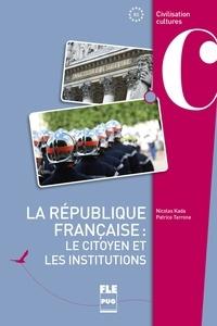 Nicolas Kada et Patrice Terrone - La république française : le citoyen et les institutions.