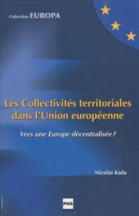 Nicolas Kada - Les Collectivités territoriales dans l'Union européenne - Vers une Europe décentralisée ?.