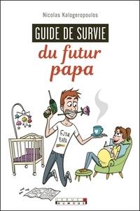 Nicolas Kalogeropoulos - Guide de survie du futur papa.