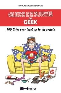 Nicolas Kalogeropoulos - Guide de survie du geek - 100 listes pour level up ta vie sociale !.