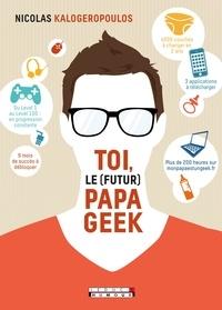 Nicolas Kalogeropoulos - Toi, le futur papa geek.