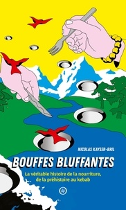 Nicolas Kayser-Bril - Bouffes bluffantes - La véritable histoire de la nourriture, de la préhistoire au kebab.