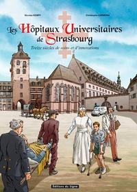 Nicolas Kempf et Christophe Carmona - Les hôpitaux universitaires de Strasbourg - Treize siècles de soins et d'innovations.