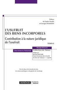 Nicolas Kilgus - L'usufruit des biens incorporels - Contribution à la nature juridique de l'usufruit.