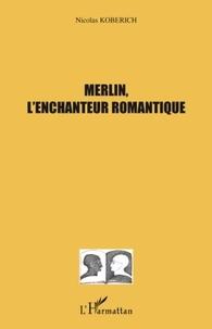 Nicolas Koberich - Merlin, l'enchanteur romantique.