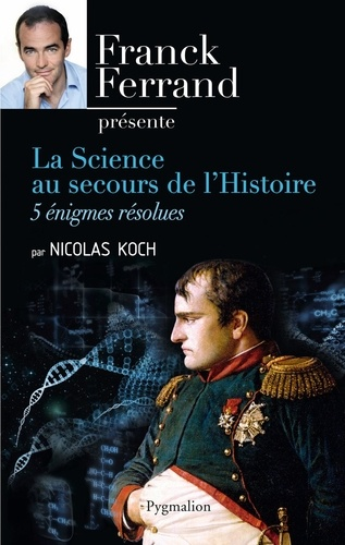 Nicolas Koch - La Science au secours de l'Histoire - 5 énigmes résolues.