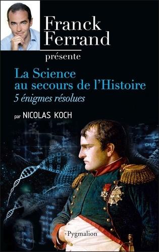 La Science au secours de l'Histoire. 5 énigmes résolues