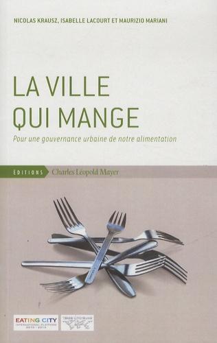 Nicolas Krausz et Isabelle Lacourt - La ville qui mange - Pour une gouvernance urbaine de notre alimentation.