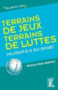 Nicolas Kssis-Martov - Terrains de jeux, terrains de luttes - Militant-e-s du sport.
