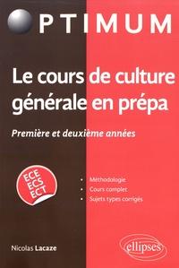 Le cours de culture générale en prépa 1re et 2e années ECE/ECS/ECT - Nicolas Lacaze |