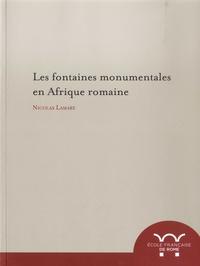 Nicolas Lamare - Les fontaines monumentales en Afrique romaine.
