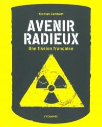 Nicolas Lambert - Avenir radieux - Une fission française.