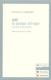 Nicolas Lambert - Elf, la pompe d'Afrique - Lecture d'un procès. 1 CD audio