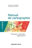 Nicolas Lambert et Christine Zanin - Manuel de cartographie - principes, méthodes, applications.