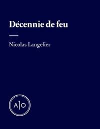 Forum télécharger des ebooks gratuits Décennie de feu par Nicolas Langelier (Litterature Francaise) FB2 PDF 9782897595029