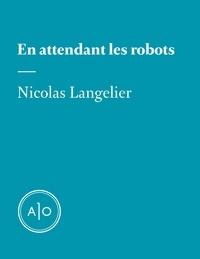 Nicolas Langelier - En attendant les robots.