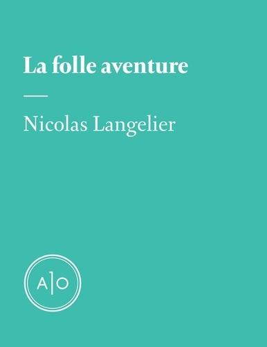 Nicolas Langelier - La folle aventure.