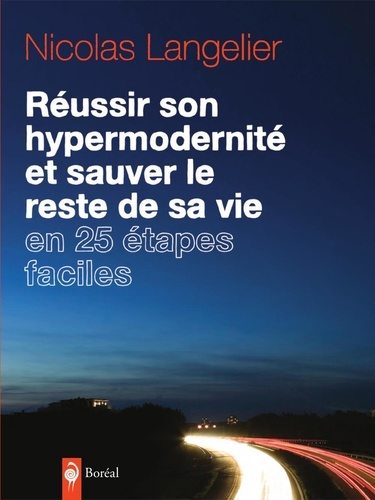 Nicolas Langelier - Réussir son hypermodernité et sauver le reste de sa vie en 25 étapes faciles.