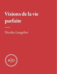 Nicolas Langelier - Visions de la vie parfaite.
