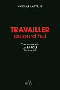 Nicolas Latteur - Travailler aujourd'hui - Des salariés témoignent.