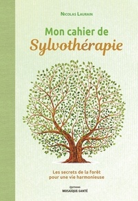 Nicolas Laurain - Mon cahier de sylvothérapie - Les secrets de la forêt pour une vie harmonieuse.