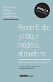 Nicolas Laurent-Bonne et Xavier Prévost - Penser l'ordre juridique médiéval et moderne - Regards croisés sur les méthodes des juristes.