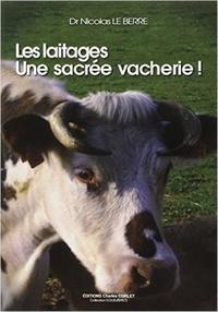 Nicolas Le Berre - Les laitages, une sacrée vacherie !.