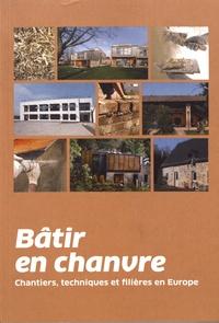 Nicolas Le Duin et Anthony Le Clézio - Bâtir en chanvre - Chantiers, techniques et filières en Europe.