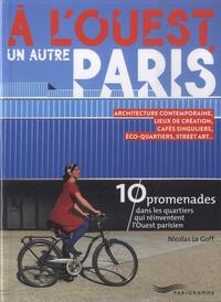Ebooks forum de téléchargement gratuit A l'ouest, un autre Paris  - Architecture contemporaine, lieux de création, cafés singuliers, éco-quartiers, street art... 10 promenades dans les quartiers qui réinventent l'Ouest parisien