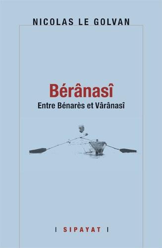 Nicolas Le Golvan - Bérânasî - Entre Bénarès et Vârânasî.