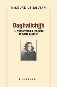 Nicolas Le Golvan - Daghailchiih - Tu rapporteras à ton père le scalp d'Hitler.