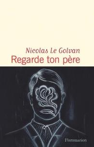 Nicolas Le Golvan - Regarde ton père.