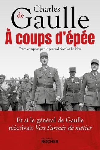 A coups d'épée. Et si le général de Gaulle réécrivait Vers l'armée de métier...
