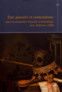 Nicolas Le Roux et Jean-Marie Constant - Etat, pouvoirs et contestations dans les monarchies française et britannique (vers 1640-vers 1780).