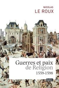 Nicolas Le Roux - Guerres et paix de religion (1559-1598).