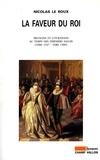 Nicolas Le Roux - La faveur du roi. - Mignons et courtisans au temps des derniers Valois, vers 1547- vers 1589).