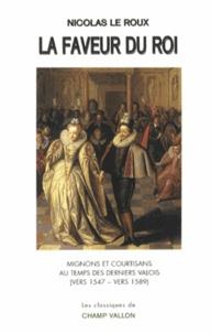 La faveur du roi - Mignons et courtisans au temps des derniers Valois.pdf