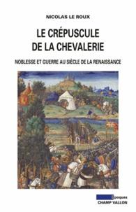 Le crépuscule de la chevalerie - Noblesse et guerre au siècle de la Renaissance.pdf