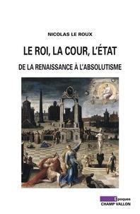 Deedr.fr Le roi, la cour, l'Etat - De la Renaissance à l'absolutisme Image