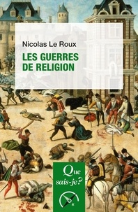 Nicolas Le Roux - Les guerres de religion.