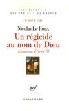 Nicolas Le Roux - Un régicide au nom de Dieu - L'assassinat d'Henri III, 1er août 1589.