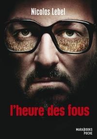 Livres audio gratuits téléchargement gratuit L'heure des fous (French Edition) PDF PDB par Nicolas Lebel 9782501094597