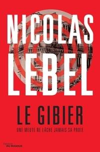 Nicolas Lebel - Le Gibier - Une meute ne lâche jamais sa proie.