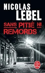Télécharger des ebooks google android Sans pitié ni remords (French Edition) MOBI CHM PDB par Nicolas Lebel 9782253092490