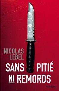 Nicolas Lebel - Sans pitié ni remords.