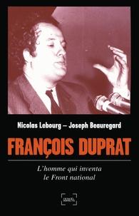 Nicolas Lebourg et Joseph Beauregard - François Duprat, l'homme qui inventa le Front National.