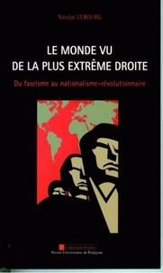 Nicolas Lebourg - Le monde vu de la plus extrême droite - Du fascisme au nationalisme-révolutionnaire.