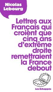 Nicolas Lebourg - Lettre aux Français qui croient que 5 ans d'extrême droite remettraient la France debout.